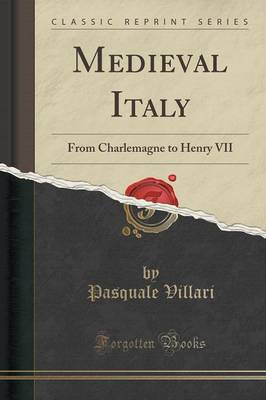 Medieval Italy: From Charlemagne to Henry VII (Classic Reprint) (Paperback)