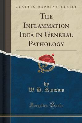 The Inflammation Idea in General Pathology (Classic Reprint) (Paperback)