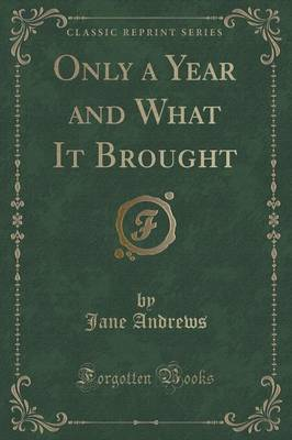 Only a Year and What It Brought (Classic Reprint) (Paperback)