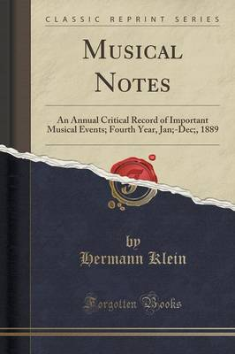 Musical Notes: An Annual Critical Record of Important Musical Events; Fourth Year, Jan;-Dec;, 1889 (Classic Reprint) (Paperback)