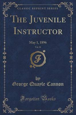The Juvenile Instructor, Vol. 31: May 1, 1896 (Classic Reprint) (Paperback)