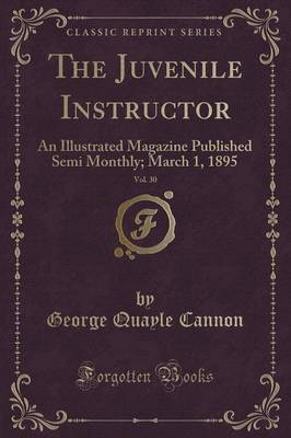 The Juvenile Instructor, Vol. 30: An Illustrated Magazine Published Semi Monthly; March 1, 1895 (Classic Reprint) (Paperback)