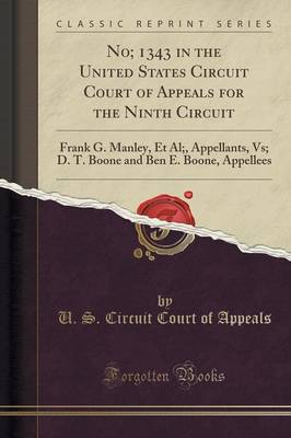 No; 1343 in the United States Circuit Court of Appeals for the Ninth Circuit: Frank G. Manley, et al;, Appellants, Vs; D. T. Boone and Ben E. Boone, Appellees (Classic Reprint) (Paperback)
