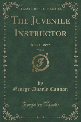 The Juvenile Instructor, Vol. 34: May 1, 1899 (Classic Reprint) (Paperback)