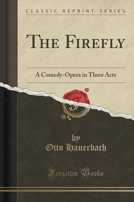The Firefly: A Comedy-Opera in Three Acts (Classic Reprint) (Paperback)