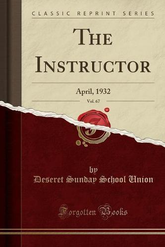 The Instructor, Vol. 67: April, 1932 (Classic Reprint) (Paperback)