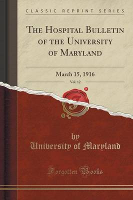 The Hospital Bulletin of the University of Maryland, Vol. 12: March 15, 1916 (Classic Reprint) (Paperback)