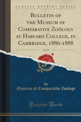 Bulletin of the Museum of Comparative Zoology at Harvard College, in Cambridge, 1886-1888, Vol. 13 (Classic Reprint) (Paperback)