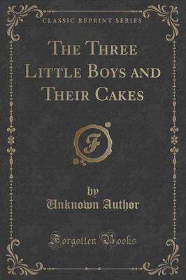 The Three Little Boys and Their Cakes (Classic Reprint) (Paperback)