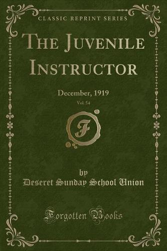 The Juvenile Instructor, Vol. 54: December, 1919 (Classic Reprint) (Paperback)