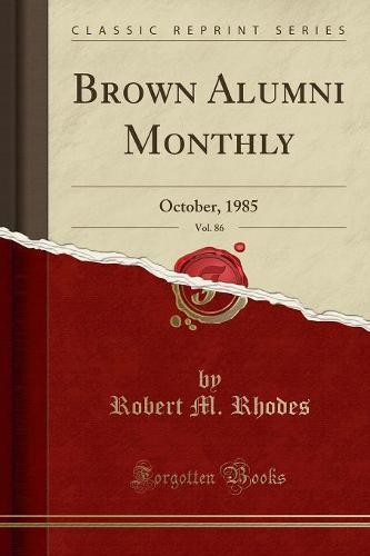 Brown Alumni Monthly, Vol. 86: October, 1985 (Classic Reprint) (Paperback)