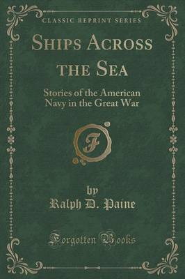 Ships Across the Sea: Stories of the American Navy in the Great War (Classic Reprint) (Paperback)