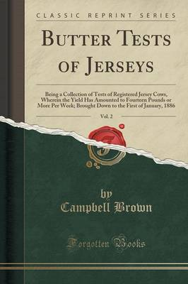 Butter Tests of Jerseys, Vol. 2: Being a Collection of Tests of Registered Jersey Cows, Wherein the Yield Has Amounted to Fourteen Pounds or More Per Week; Brought Down to the First of January, 1886 (Classic Reprint) (Paperback)