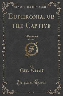 Euphronia, or the Captive, Vol. 2 of 3: A Romance (Classic Reprint) (Paperback)
