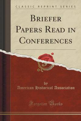 Briefer Papers Read in Conferences (Classic Reprint) (Paperback)