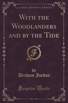 With the Woodlanders and by the Tide (Classic Reprint) (Paperback)