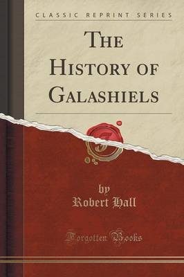 The History of Galashiels (Classic Reprint) (Paperback)