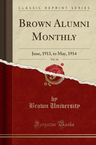 Brown Alumni Monthly, Vol. 14: June, 1913, to May, 1914 (Classic Reprint) (Paperback)