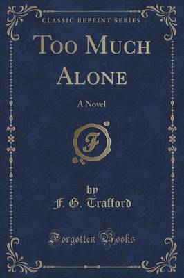 Too Much Alone: A Novel (Classic Reprint) (Paperback)