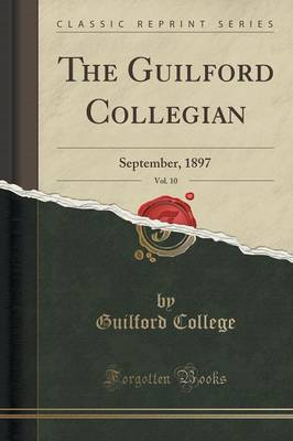 The Guilford Collegian, Vol. 10: September, 1897 (Classic Reprint) (Paperback)