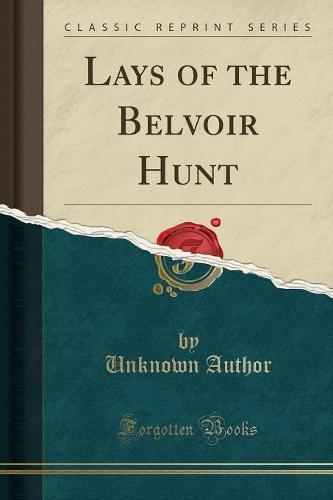Lays of the Belvoir Hunt (Classic Reprint) (Paperback)