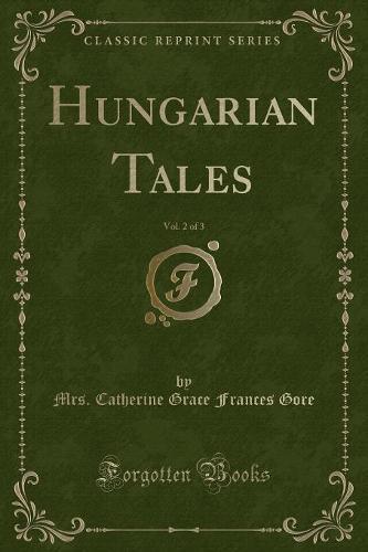 Hungarian Tales, Vol. 2 of 3 (Classic Reprint) (Paperback)