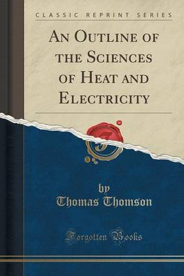 An Outline of the Sciences of Heat and Electricity (Classic Reprint) (Paperback)