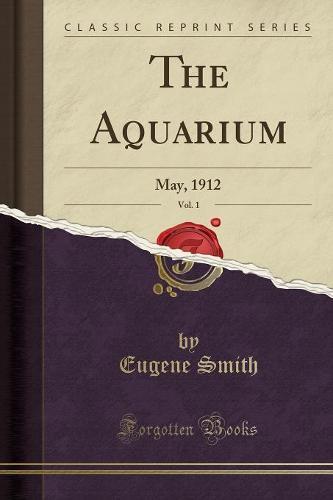 The Aquarium, Vol. 1: May, 1912 (Classic Reprint) (Paperback)