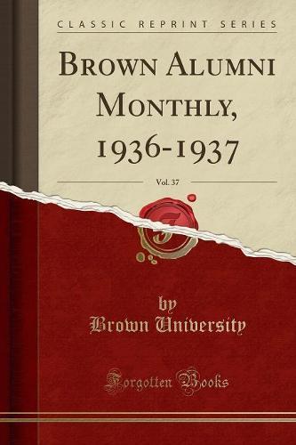 Brown Alumni Monthly, 1936-1937, Vol. 37 (Classic Reprint) (Paperback)