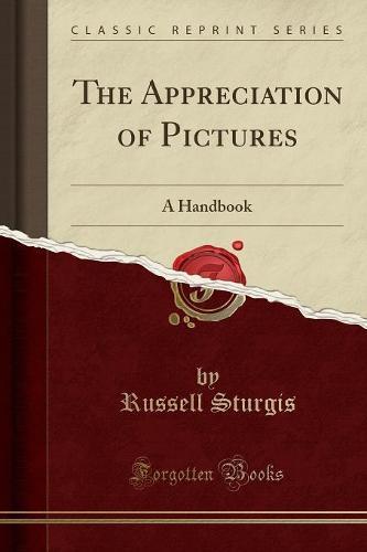 The Appreciation of Pictures: A Handbook (Classic Reprint) (Paperback)