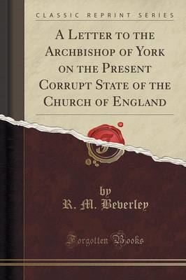 A Letter to the Archbishop of York on the Present Corrupt State of the Church of England (Classic Reprint) (Paperback)