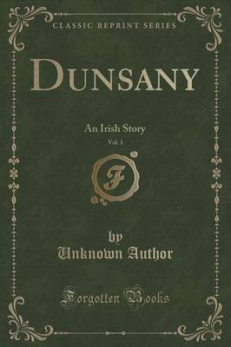 Dunsany, Vol. 1: An Irish Story (Classic Reprint) (Paperback)
