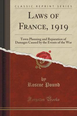 Laws of France, 1919: Town Planning and Reparation of Damages Caused by the Events of the War (Classic Reprint) (Paperback)