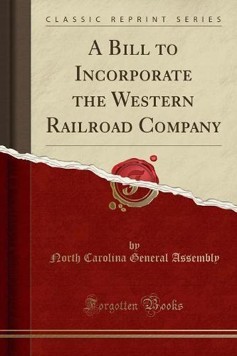 A Bill to Incorporate the Western Railroad Company (Classic Reprint) (Paperback)