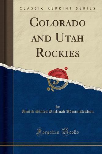 Colorado and Utah Rockies (Classic Reprint) (Paperback)