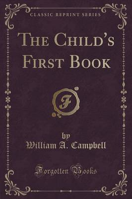The Child's First Book (Classic Reprint) (Paperback)