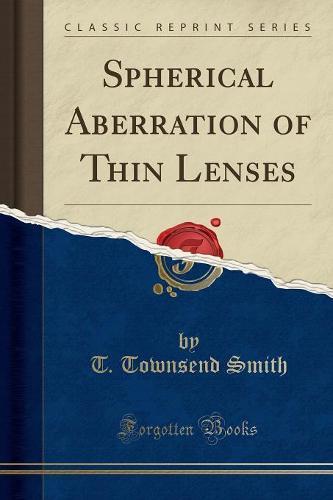Spherical Aberration of Thin Lenses (Classic Reprint) (Paperback)