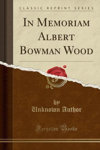 In Memoriam Albert Bowman Wood (Classic Reprint) (Paperback)