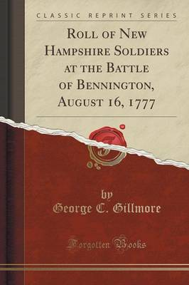 Roll of New Hampshire Soldiers at the Battle of Bennington, August 16, 1777 (Classic Reprint) (Paperback)