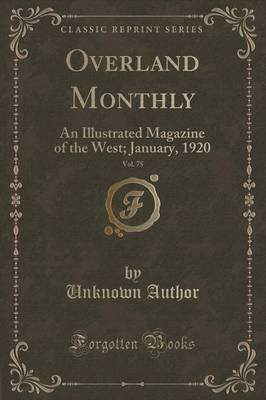 Overland Monthly, Vol. 75: An Illustrated Magazine of the West; January, 1920 (Classic Reprint) (Paperback)