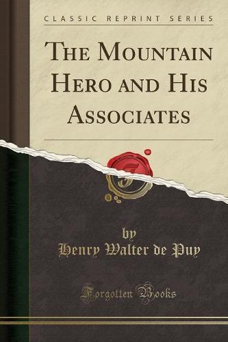 The Mountain Hero and His Associates (Classic Reprint) (Paperback)