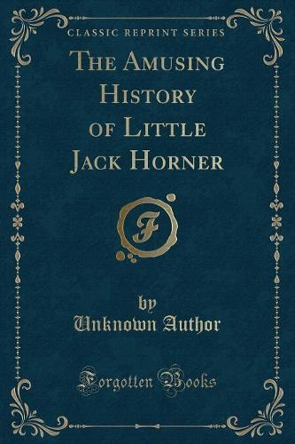 The Amusing History of Little Jack Horner (Classic Reprint) (Paperback)