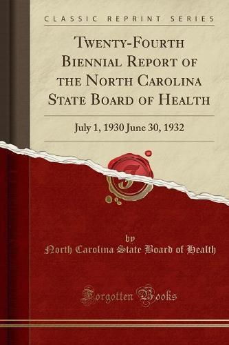 Twenty-Fourth Biennial Report of the North Carolina State Board of Health: July 1, 1930 June 30, 1932 (Classic Reprint) (Paperback)