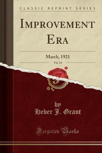 Improvement Era, Vol. 24: March, 1921 (Classic Reprint) (Paperback)