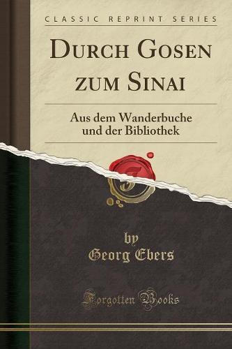 Durch Gosen Zum Sinai: Aus Dem Wanderbuche Und Der Bibliothek (Classic Reprint) (Paperback)
