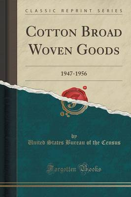 Cotton Broad Woven Goods: 1947-1956 (Classic Reprint) (Paperback)