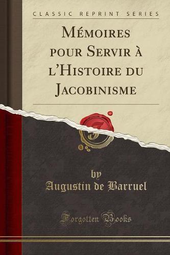 Memoires Pour Servir A L'Histoire Du Jacobinisme (Classic Reprint) (Paperback)