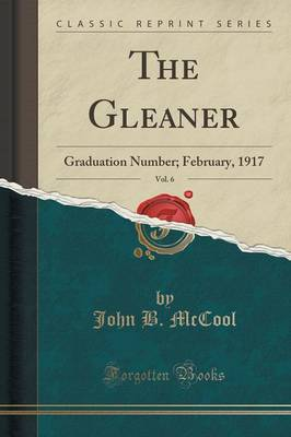 The Gleaner, Vol. 6: Graduation Number; February, 1917 (Classic Reprint) (Paperback)