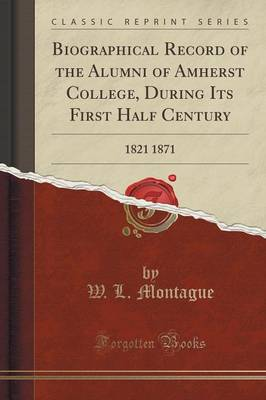 Biographical Record of the Alumni of Amherst College, During Its First Half Century: 1821 1871 (Classic Reprint) (Paperback)