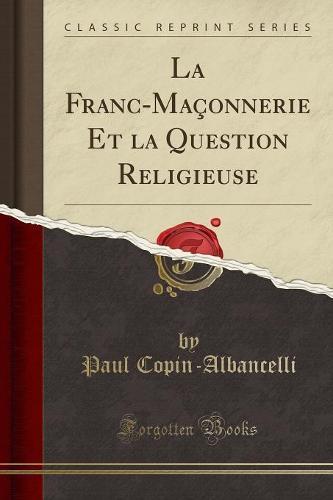 La Franc-Maconnerie Et La Question Religieuse (Classic Reprint) (Paperback)